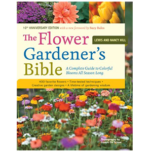 The Flower Gardener's Bible: A Complete Guide to Colorful Blooms All Season Long